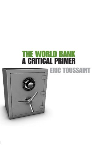 World Bank :A Critical Primer: Toussaint, Eric