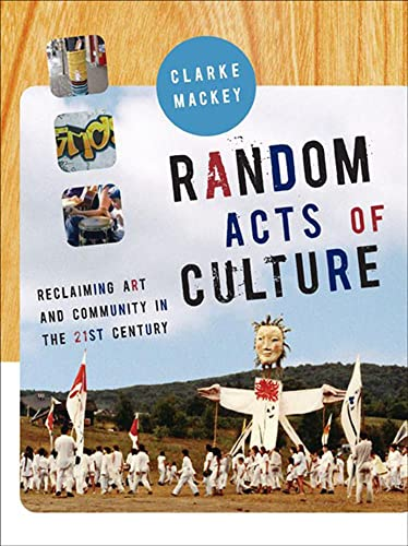 9781897071649: Random Acts of Culture: Reclaiming Art and Community in the 21st Century