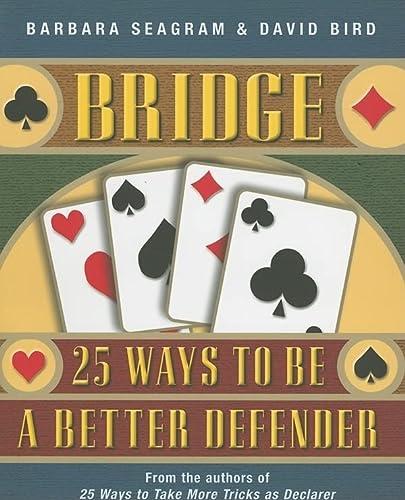 Bridge: 25 Ways to Be a Better Defender: Seagram, Barbara; Bird, David