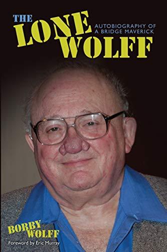 The Lone Wolff: Autobiography of a Bridge Maverick: Wolff, Bobby