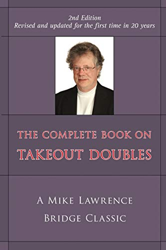 9781897106877: The Complete Guide to Takeout Doubles: A Mike Lawrence Bridge Classic