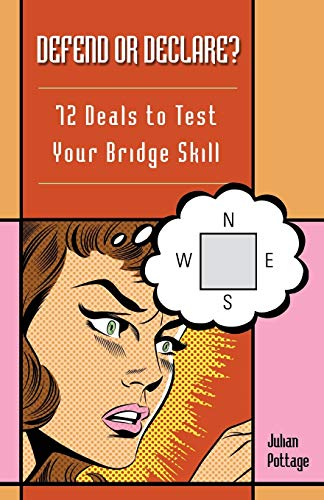 Defend or Declare?: 72 Deals to Test Your Bridge Skill (9781897106884) by Julian Pottage