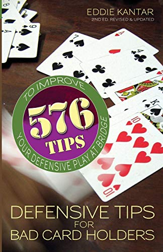 Defensive Tips for Bad Card Holders: 578 Tips to Improve Your Defensive Play at Bridge: Eddie ...