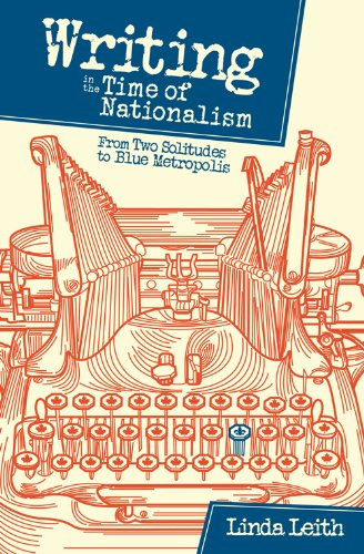 Writing in the Time of Nationalism: From Two Solitudes to Blue Metropolis: Leith, Linda