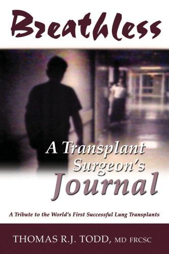 Breathless A Transplant Surgeon's Journal: Dr. Thomas R.J.