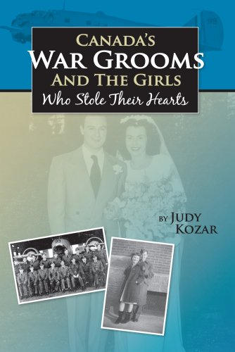 Canada's War Grooms And The Girls Who Stole Their Hearts: Kozar, Judy