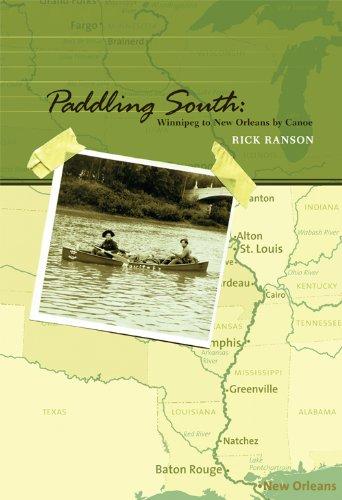Paddling South: Winnipeg to New Orleans by Canoe: Ranson, Rick