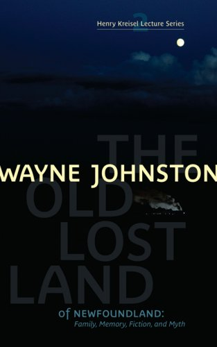 9781897126356: The Old Lost Land of Newfoundland: Family, Memory, Fiction, and Myth (Henry Kreisel Lecture)
