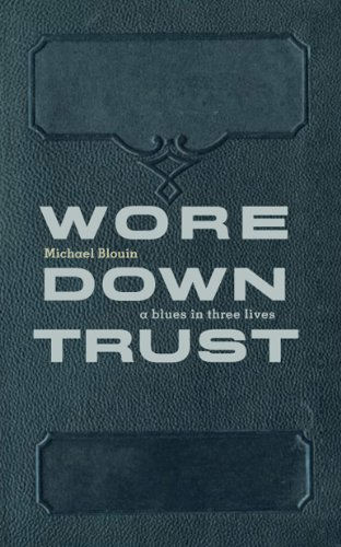 Wore Down Trust: A Blues in Three Lives: Blouin, Michael