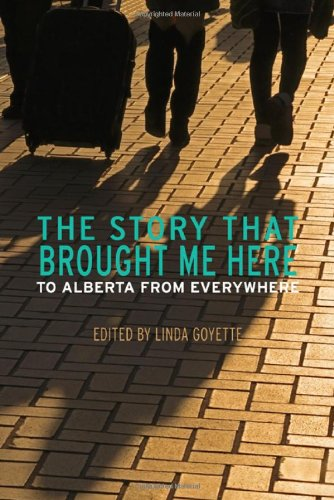 9781897142349: The Story That Brought Me Here: Alberta From Everywhere