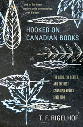 Hooked on Canadian Books: The Good, the: Rigelhof, T.F.