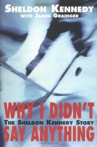 9781897178072: Why I Didn't Say Anything: The Sheldon Kennedy Story