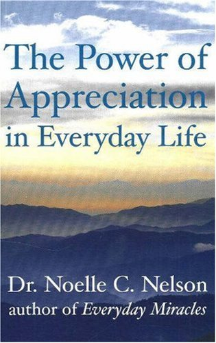 Power of Appreciation in Everyday Life: Nelson, Noelle C., PhD