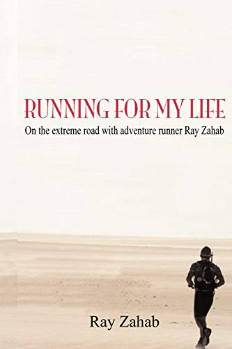 Running for my Life: On the extreme road with adventure runner Ray Zahab: Ray Zahab