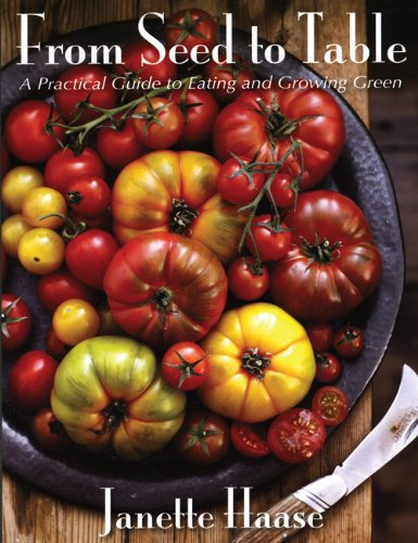 9781897178751: From Seed to Table: A Practical Guide to Eating and Growing Green