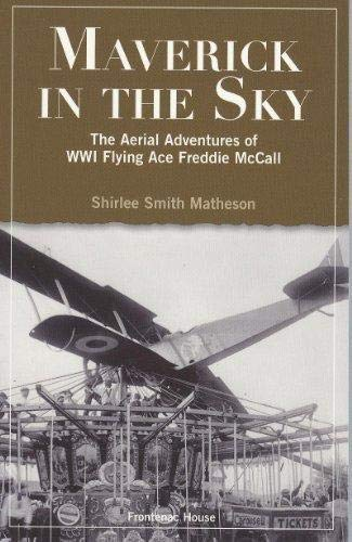 Maverick in the Sky: The Aerial Adventures of World War I Flying Ace Freddie McCall: Shirlee Smith ...