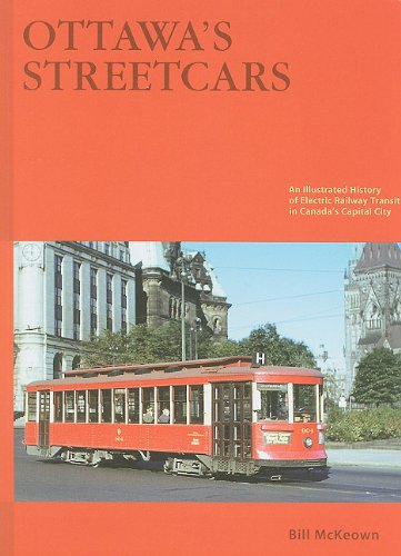 Ottawa's Streetcars: The Story of Electric Railway Transit in Canada's Capital City: ...