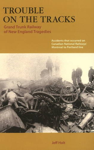 9781897190135: Trouble on the Tracks: Grand Trunk Railway of New England Tragedies