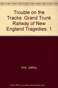 9781897190142: Trouble on the Tracks: Grand Trunk Railway of New England Tragedies