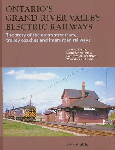 Ontario's Grand River Valley Electric Railways: The Story of the Area's Streetcars, ...