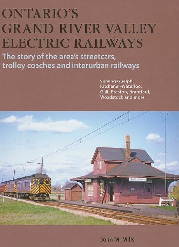 Ontario's Grand River Valley Electric Railways: Streetcars, Trolley Coaches, and Interurban ...