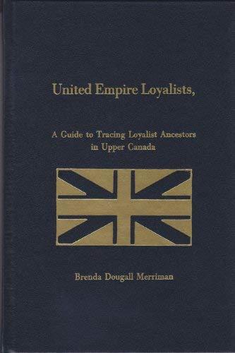 United Empire Loyalists: A Guide to Tracing Loyalist Ancestors in Upper Canada: Merriman, Brenda ...