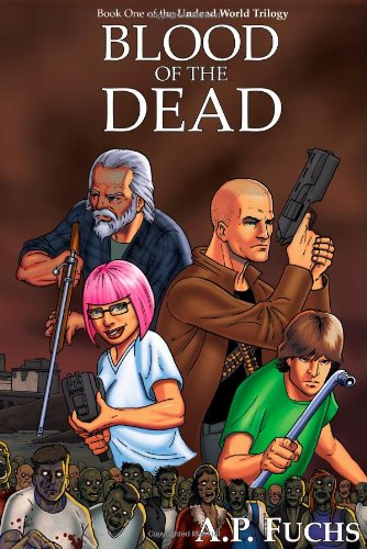 Blood of the Dead: A Zombie Novel (Undead World Trilogy, Book One): A. P. Fuchs