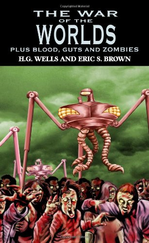 The War of the Worlds Plus Blood, Guts and Zombies: Wells, H.G.; Brown, Eric S.