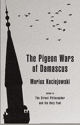 The Pigeon Wars of Damascus: Kociejowski, Marius