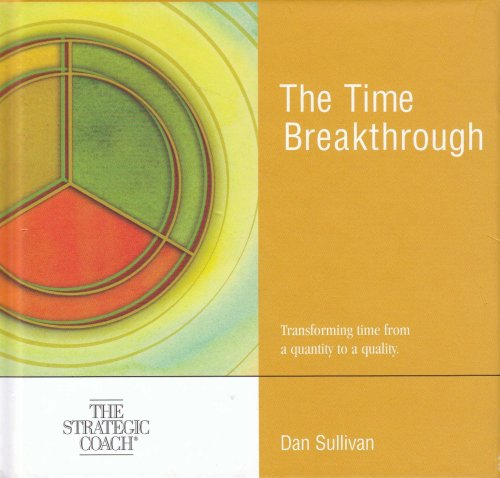 9781897239049: The Time Breakthrough - Transforming time from a quantity to a quality - The Strategic Coach (Book and one Compact Disc)