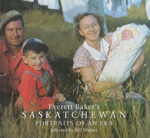9781897252048: Everett Baker's Saskatchewan: Portraits of an Era