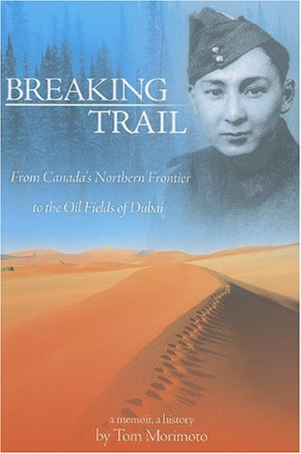 Breaking Trail: From Canada's Northern Frontier to Oil Fields of Dubai : a Memoir, a History