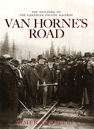Van Horne's Road: The Building of the Canadian Pacific Railway (Railfare Books (Fifth House)) (1897252366) by Omer Lavallee