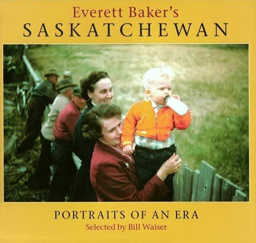 9781897252451: Everett Baker's Saskatchewan: Portraits of an Era