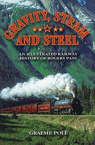 9781897252468: Gravity, Steam and Steel: An Illustrated Railway History of Rogers Pass