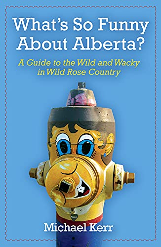 What's So Funny About Alberta?: A Guide: Kerr, Michael