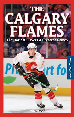 9781897277072: The Calgary Flames: The Hottest Players & Greatest Games