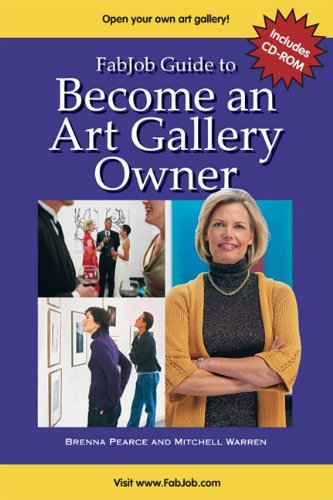 Fabjob Guide to Become an Art Gallery Owner [With CDROM]: Brenna Pearce; Mitchell Warren