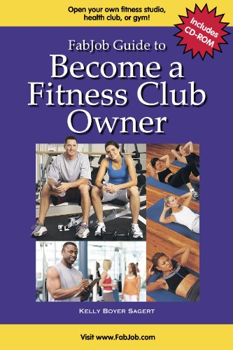 FabJob Guide to Become a Fitness Club Owner (FabJob Guides): Kelly Boyer Sagert