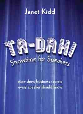 Ta-Dah! Showtime for Speakers: Nine Show Business Secrets Every Speaker Should Know: Kidd, Janet
