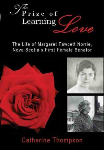 Prize of Learning Love: The Life of Margaret Fawcett Norrie, Nova Scotia's First Woman Senator