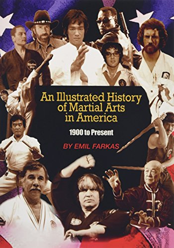 An Illustrated History of Martial Arts in America: 1900 to Present: Emil Farkas