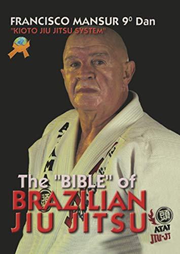 The Bible of Brazilian Jiu Jitsu: Kioto Jiu Jitsu System: Francisco Mansur