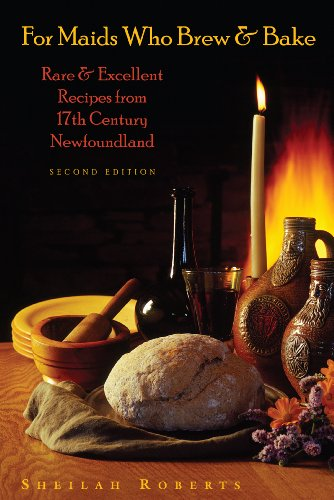 9781897317761: For Maids Who Brew & Bake: Rare & Excellent Recipes from 17th Century Newfoundland