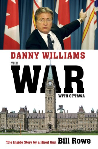 Danny Williams The War with Ottawa: The Inside Story By a Hired Gun