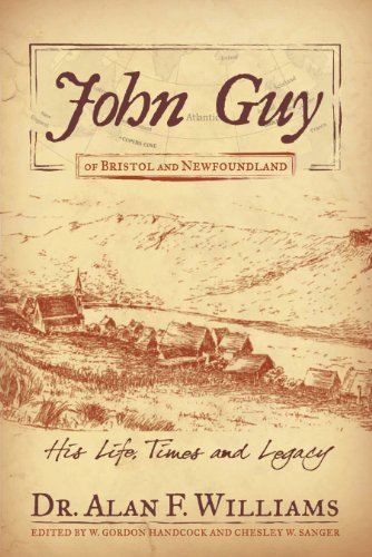 John Guy of Bristol and Newfoundland. His Life, Times and Legacy.: Williams, Alan