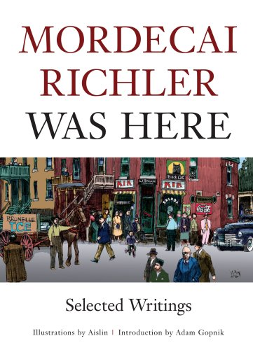 Mordecai Richler Was Here: Selected Writings (189733009X) by Mordecai Richler