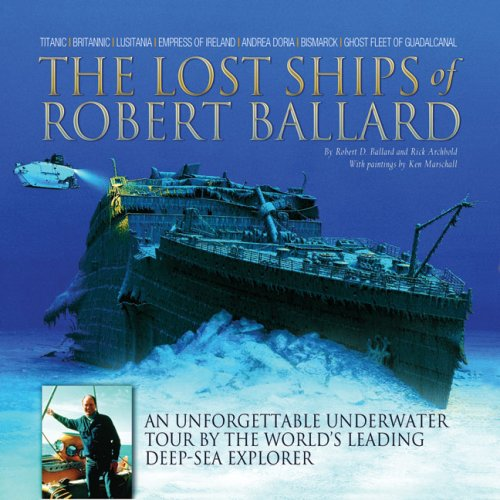 9781897330494: The Lost Ships of Robert Ballard: An Unforgettable Underwater Tour by the World's Leading Deep-Sea Explorer