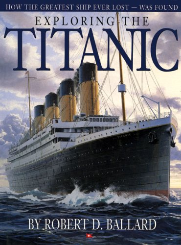 9781897330531: Exploring the Titanic: How the Greatest Ship Ever Lost—Was Found