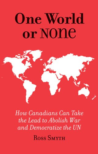 9781897336045: One World or None - How Canadians Can Take to Lead to Abolish War and Democratize the UN